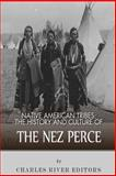 Native American Tribes: the History and Culture of the Nez Perce, Charles River Charles River Editors, 1492792594