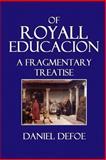 Of Royall Educacion, Daniel Defoe, 1500392596