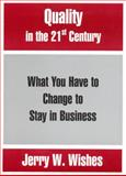 Quality in the 21st Century : What You Have a Change to Stay in Business, Wishes, Jerry W., 1552702596