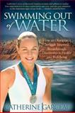 Swimming Out of Water, Catherine Garceau, 1614482594