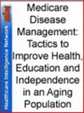 Medicare Disease Management : Tactics to Improve Health, Education and Independence in an Aging Population, Andersen, Blake T. and Fromelt, Pamela, 1933402598