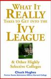 What It Really Takes to Get into Ivy League and Other Highly Selective Colleges, Hughes, Chuck, 007141259X