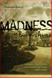 Madness in Buenos Aires : Patients, Psychiatrists and the Argentine State, 1890-1983, Ablard, Jonathan, 0896802590