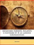 Mémoires inédits, Relatifs L'Histoire et À la Langue Géorgiennes, Brosset Brosset, 1149172592