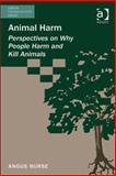 Animal Harm : Perspectives on Why People Harm and Kill Animals, Nurse, Angus, 1409472590