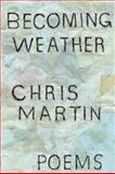 Becoming Weather, Chris Martin, 1566892597