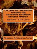 College ESL Programs to Serve the Immigrant and Foreign Student Market, Primary Research Group, 1574402595