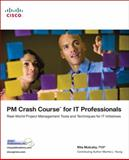 PM Crash Course for IT Professionals : Real-World Project Management Tools and Techniques for IT Initiatives, Mulcahy, Rita and Young, Martha, 158720259X