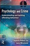 Psychology and Crime : Understanding and Tackling Offending Behaviour, Pakes, Francis and Winstone, Jane, 1843922592