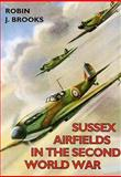 Sussex Airfields in the Second World War, Brooks, Robin J., 1853062596