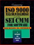 Comparing ISO 9000, Malcolm Baldrige, and the SEI CMM for Software : A Reference and Selection Guide, Tingey, Michael O., 0133762602