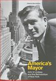 America's Mayor : John V. Lindsay and the Reinvention of New York, , 0231152604