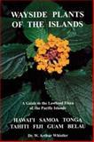 Wayside Plants of the Islands, W. Arthur Whistler, 0964542609