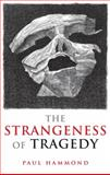 The Strangeness of Tragedy, Hammond, Paul, 0199572607