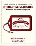 Interactive Statistics : Informed Decisions Using Data, Sullivan, Michael, III and Woodbury, George, 0321782607