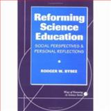 Reforming Science Education : Social Perspectives and Personal Reflections, Bybee, Rodger W., 0807732605