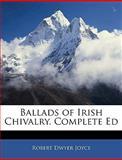 Ballads of Irish Chivalry Complete Ed, Robert Dwyer Joyce, 1145222609