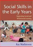 Social Skills in the Early Years : Supporting Social and Behavioural Learning, Mathieson, Kay, 1412902606