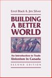 Building a Better World : An Introduction to Trade Unionism in Canada, Black, Errol and Silver, Jim, 1552662608