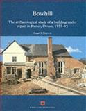 Bowhill : The Archaeological Study of a Building under Repair in Exeter, Devon, 1977-95, Blaylock, Stuart R., 1873592604