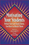 Motivating Your Students : Before You Can Teach Them, You Have to Reach Them, McCarty, Hanoch and Siccone, Frank, 0205322603