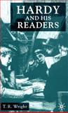 Hardy and His Readers, Wright, T. R., 0333962605