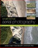 Small-Format Aerial Photography : Principles, Techniques and Geoscience Applications, Aber, James S. and Marzolff, Irene, 0444532609
