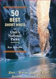 50 Best Short Hikes in Utah's National Parks, Ron Adkison, 0899972608