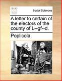 A Letter to Certain of the Electors of the County of L--Gf--D, Poplicola., 1140712608