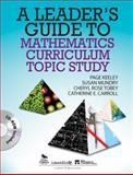 A Leader's Guide to Mathematics Curriculum Topic Study, Tobey, Cheryl Rose and Mundry, Susan E., 1412992605