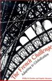 The French Challenge : Adapting to Globalization, Gordon, Philip and Meunier, Sophie, 0815702604
