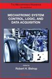 Mechatronic System Control, Logic, and Data Acquisition, Bishop, Robert H., 0849392608