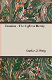 Erasmus the Right to Heresy, Staffan Z. Weig, 1406732605