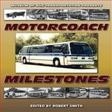 Motorcoach Milestones, Robert L. Smith, 158388260X
