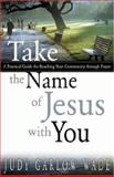 Take the Name of Jesus with You, Judy Garlow Wade, 0898272602