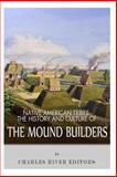 Native American Tribes: the History and Culture of the Mound Builders, Charles River Charles River Editors, 1492792608