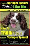 English Springer Spaniel | Think Like Me, but Don't Eat Your Poop!, Paul Pearce, 1497362601