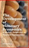 The Development of Monetary Economics : a Modern Perspective on Monetary Controversies, O'Brien, D. P., 1847202608
