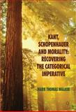 Kant, Schopenhauer and Morality : Recovering the Categorical Imperative, Mark Thomas Walker, 0230282601