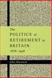 The Politics of Retirement in Britain, 1878-1948 9780521892605