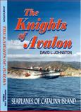 The Knights of Avalon : Seaplanes of Catalina Island, David L. Johnston, 097494260X
