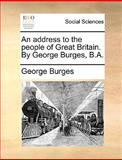 An Address to the People of Great Britain by George Burges, B A, George Burges, 1140852604