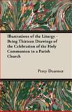 Illustrations of the Liturgy - Being Thirteen Drawings of the Celebration of the Holy Communion in a Parish Church, Percy Dearmer, 1408622602