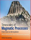 Timescales of Magmatic Processes : From Core to Atmosphere, , 1444332600