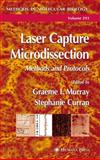 Laser Capture Microdissection : Methods and Protocols, Murray, Graeme I. and Curran, Stephanie, 1588292606