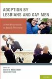 Adoption by Lesbians and Gay Men : A New Dimension in Family Diversity, , 0195322606