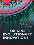 The Origins of Evolutionary Innovations : A Theory of Transformative Change in Living Systems, Wagner, Andreas, 0199692602