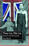 They Lie, We Lie : Getting on with Anthropology, Metcalf, Peter, 0415262607