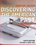 Since 1865 Vol. 2 : Discovering the American Past: A Look at the Evidence, Wheeler, William Bruce and Becker, Susan D., 0618522603