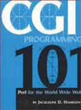 CGI Programming 101 : Perl for the World Wide Web, Hamilton, Jacqueline D., 0966942604